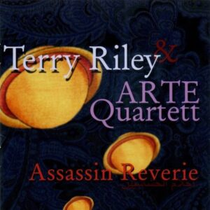 Assassin Reverie - Terry Riley & ARTE Quartett