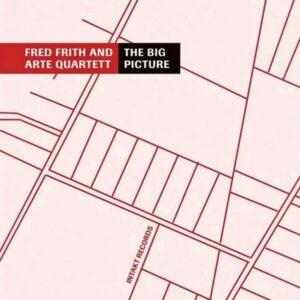 The Big Picture - Fred Frith & ARTE Quartett