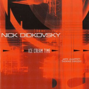 Ice Cream Time - Nick Didkovsky & ARTE Quartett featuring Thomas Dimuzio