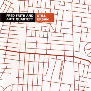 Still Urban - Fred Frith & ARTE Quartett