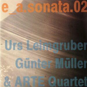 e_a.sonata.02 - Urs Leimgruber, Günter Müller & ARTE Quartett